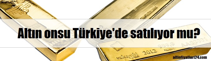 Altın Onsu Türkiye'de satılıyor mu?