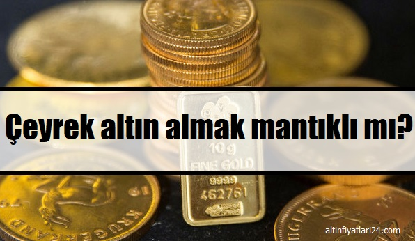 Çeyrek altın almak mantıklı mı?